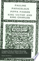 Complete Works of Robert Browning  Pauline  Paracelsus  Pippa passes  King Victor and King Charles