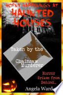 Taken by the Chainsaw Murderer  This Ain   t Your Typical Haunted House
