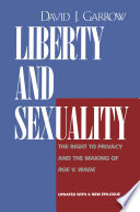 """""""Liberty and Sexuality: The Right to Privacy and the Making of Roe V. Wade, Updated"""" by David J. Garrow"""