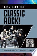 Listen to Classic Rock  Exploring a Musical Genre Book