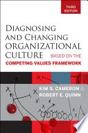"""Diagnosing and Changing Organizational Culture: Based on the Competing Values Framework"" by Kim S. Cameron, Robert E. Quinn"