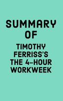 Summary of Timothy Ferris s The 4 Hour Workweek
