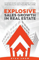 Explosive Sales Growth in Real Estate  Generate More Leads  Take More Listings  and Build a Six Figure Income