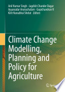 Climate Change Modelling  Planning and Policy for Agriculture