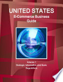 US E Commerce Business Guide Volume 1 Strategic Information and Basic Regulations Book