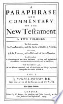 A Paraphrase and Commentary on the New Testament     By D  Whitby  The Third Edition   Additional Annotations to the New Testament  with Seven Discourses  and an Appendix Entituled Examen Variantium Lectionum J  Millii     in Novum Testamentum  By D  Whitby    Book