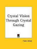 Crystal Vision Through Crystal Gazing  1923