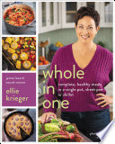 """Whole in One: Complete, Healthy Meals in a Single Pot, Sheet Pan, or Skillet"" by Ellie Krieger, Randi Baird"