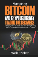 Mastering Bitcoin and Cryptocurrency Trading For Beginners