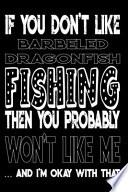 If You Don't Like Barbeled Dragonfish Fishing Then You Probably Won't Like Me And I'm Okay With That