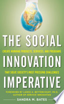 The Social Innovation Imperative  Create Winning Products  Services  and Programs that Solve Society s Most Pressing Challenges