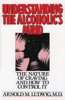 Pdf Understanding the Alcoholic's Mind : The Nature of Craving and How to Control It