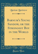 Barnum s Young Sandow  Or the Strongest Boy in the World  Classic Reprint