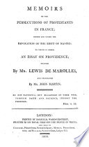 Memoirs of the persecutions of Protestants in France; before and under the revocation of the Edict of Nantes: to which is added, An essay on providence, by L. de Marolles, tr. by J. Martin