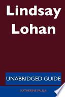 Lindsay Lohan - Unabridged Guide