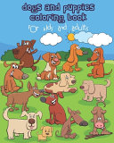 Dogs and Puppies Coloring Book for Kids and Adults