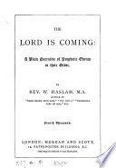 The Lord Is Coming A Plain Narrative Of Prophetic Events In Their Order
