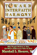 Toward Interfaith Harmony  Why People Believe or Not  And Where Differences Take Us Next