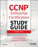 CCNP Enterprise Certification Study Guide  Implementing and Operating Cisco Enterprise Network Core Technologies