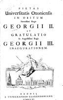 Pietas Universitatis Oxoniensis in Obitum ... Regis Georgii II. Et Gratulatio in ... Regis Georgii III. Inaugurationem