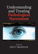 Understanding and Treating Pathological Narcissism