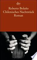Chilenisches Nachtstück  : Roman