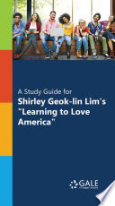 A Study Guide For Shirley Geok Lin Lim S Learning To Love America  Book PDF