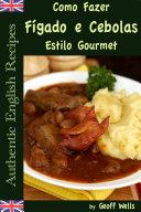 Como Fazer Fígado e Cebolas Estilo Gourmet Pdf/ePub eBook