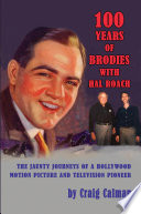 100 Years of Brodies with Hal Roach  The Jaunty Journeys of a Hollywood Motion Picture and Television Pioneer Book