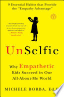 """UnSelfie: Why Empathetic Kids Succeed in Our All-About-Me World"" by Michele Borba"