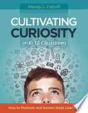Cultivating Curiosity in K–12 Classrooms