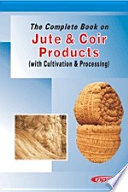 The Complete Book On Jute Coir Products With Cultivation Processing