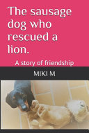 The Sausage Dog who Rescued a Lion