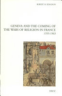 Geneva and the Coming of the Wars of Religion in France  1555 1563