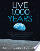 Live 1,000 Years: The Amazing New Science of Happiness, Health, Money, and Love: Discover who you are? Where you came from before birth? Where you're going after death?
