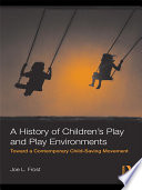 A History of Children's Play and Play Environments  : Toward a Contemporary Child-Saving Movement