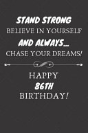Stand Strong Believe In Yourself And Always Chase Your Dreams Happy 86th Birthday