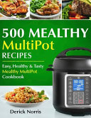 500 Mealthy Multipot Recipes  Easy  Healthy and Tasty Mealthy Multipot Recipes Book PDF