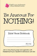 Be Anxious for Nothing: Bible Verse Notebook: Blank Journal Style Line Ruled Pages: Christian Writing Journal, Sermon Notes, Prayer Journal, O