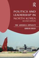 Politics And Leadership In North Korea