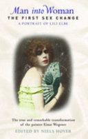 Man Into Woman, The First Sex Change, a Portrait of Lili Elbe : the True and Remarkable Transformation of the Painter Einar Wegener by Lili Elbe PDF