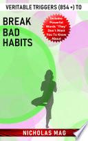 Veritable Triggers  854    to Break Bad Habits