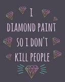 I Diamond Paint So I Don t Kill People