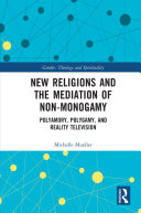New Religions and the Mediation of Non Monogamy