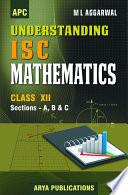APC Understanding ISC Mathematics - Class 12 - Sections - A, B & C - Avichal Publishing Company