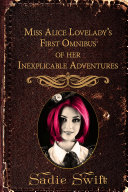Miss Alice Lovelady s First Omnibus of her Inexplicable Adventures