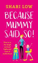 Because Mummy Said So