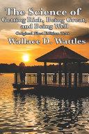 Wallace D. Wattles Trilogy - Original First Edition Text