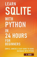 Learn SQLite with Python in 24 Hours For Beginners   Simple  Concise   Easy Guide To Using Database with Python
