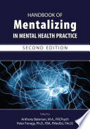 """""""Handbook of Mentalizing in Mental Health Practice, Second Edition"""" by Anthony W. Bateman, M.A., FRCPsych, Peter Fonagy, Ph.D., F.B.A., FMedSci, FAcSS"""